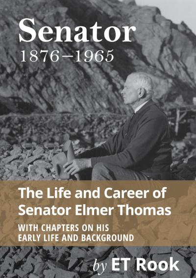 Senator:1876-1965 The Life and Career of Elmer Thomas