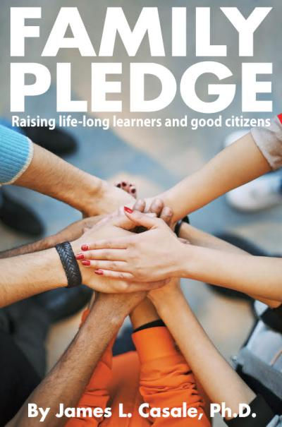 Family Pledge: Raising life-long learners and good citizens - book author James  L. Casale,Ph.D.