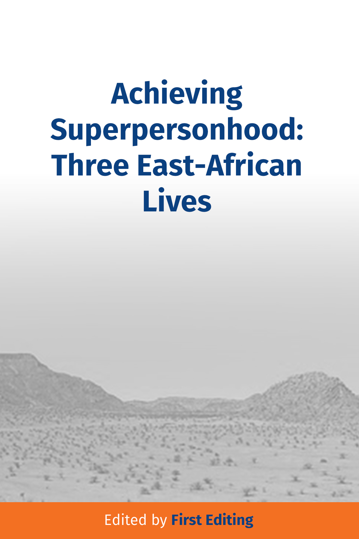 Achieving Superpersonhood: Three East African Lives  (change in title) - book author William