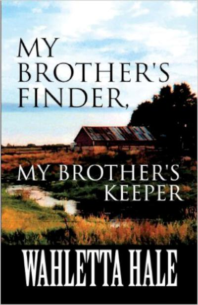 My Brother's Finder, My Brother's Keeper - book author Wahletta Hale