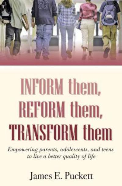 Inform Them, Reform Them, Transform Them: Empowering Adolescent, Teens, and Adults to Live A Better Quality of Life.