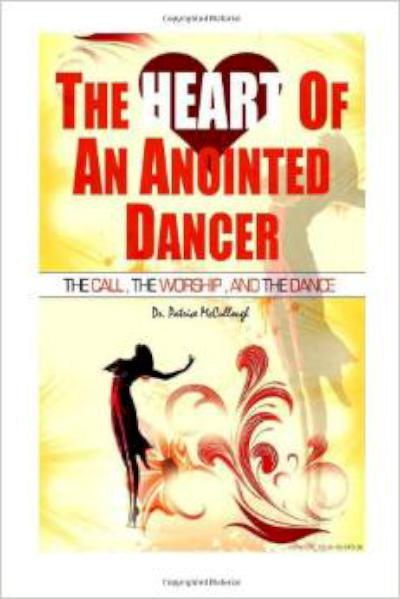 Heart of the Anointed Dancer: The Call, The Worship and The Dance