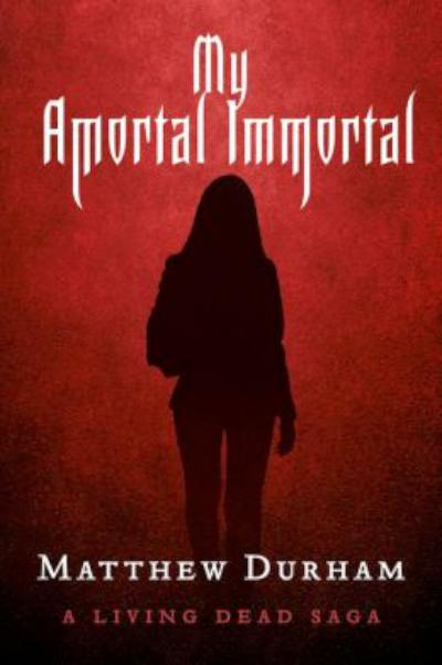 My Amortal Immortal - book author matt durham