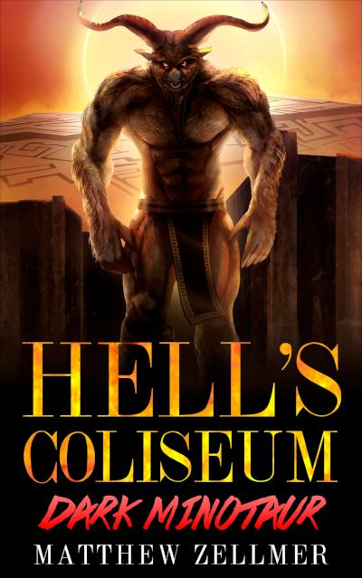 Hell's Coliseum: Dark Minotaur - book author Matthew Zellmer
