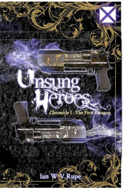 Unsung Heroes- Chronicle I: The First Paragon - book author Ian Rupe