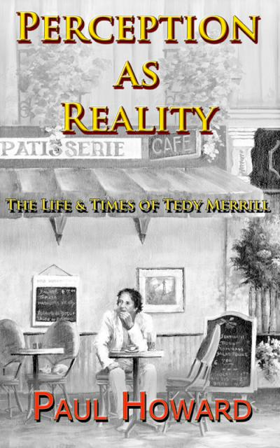 Perception as Reality: The Life and Times of Tedy Merrill - book author Paul Howard