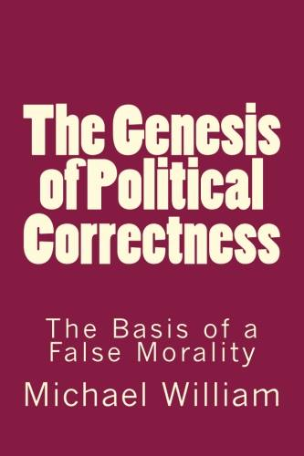 The Genesis of Political Correctness: The Basis of a False Morality