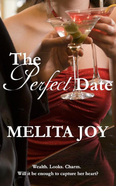 The Perfect Date: Wealth. Looks. Charm. Will it be enough to capture her heart? - book author Melita Joy