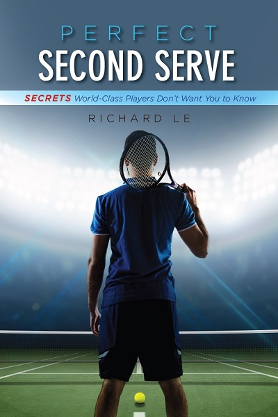 Perfect Second Serve: Secrets World-Class Players Don't Want You to Know