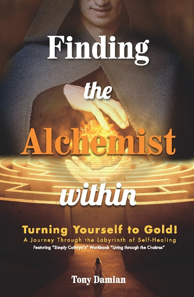Finding the Alchemist Within - Turning yourself to GOLD!  A Journey through the Labyrinth of Self-Healing - book author Tony Damian