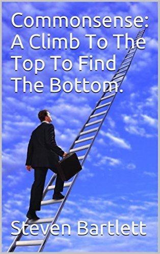 Commonsense: A Climb To The Top To Find The Bottom - book author Steven