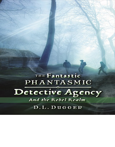 The Fantastic Phantasmic Detective Agency and the Rebel Realm - book author Debra Dugger