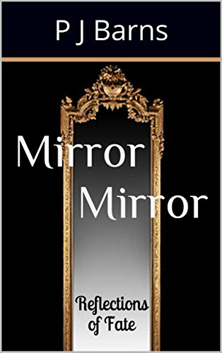 MIRROR MIRROR REFLECTIONS OF FATE - book author P J Barns