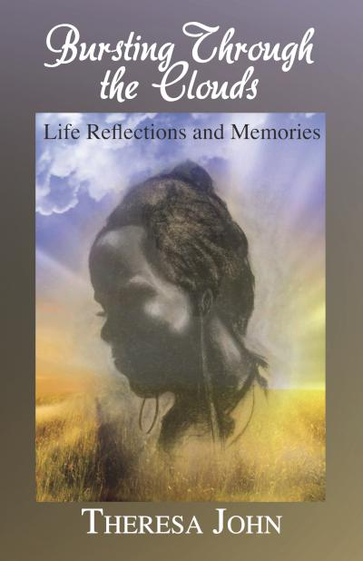 Bursting Through the Clouds: Life Reflections and Memories - book author Theresa John
