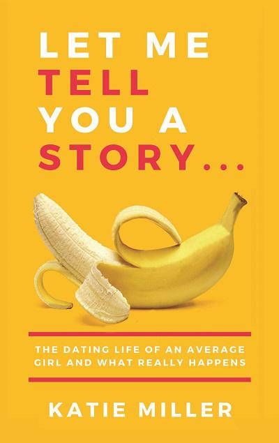 Let Me Tell You a Story... The Dating Life of an Average Girl and What Really Happens