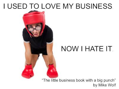 I used to love my business. Now I hate it.